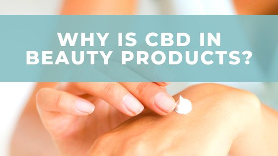 Why is CBD in Beauty Products?